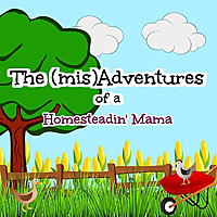 The (mis)Adventures of a Homesteadin' Mama