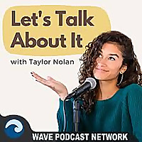 Lets Talk About It With Taylor Nolan