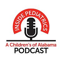 Children's of Alabama | Inside Pediatrics Podcast
