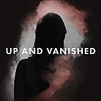 Up and Vanished | True Crime Podcast