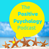 The Positive Psychology Podcast | Bringing the Science of Happiness to your Earbuds with Kristen Tru