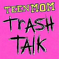 Teen Mom Trash Talk