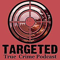 Targeted True Crime Podcast