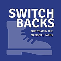 Switchbacks | Our Year in the National Parks
