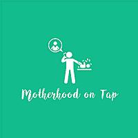 Motherhood On Tap Podcast