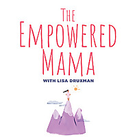 The Empowered Mama with Lisa Druxman