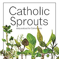 Catholic Sprouts | Podcast for Catholic Kids
