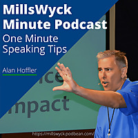 MillsWyck Minute : One Minute Speaking Tips with Alan Hoffler