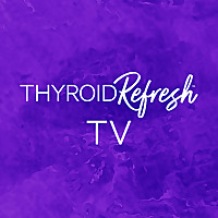 Thyroid Refresh TV