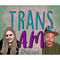 Trans A.M. Podcast