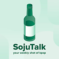 Soju Talk Kpop Podcast