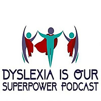 Dyslexia Is Our Superpower Podcast