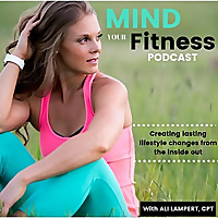 Mind Your Fitness Podcast by Ali Lampert