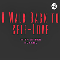 A Walk Back To Self-Love with Amber Huyghe