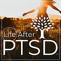 Life After PTSD : Healing From Trauma