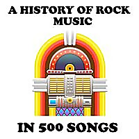 A History Of Rock Music in Five Hundred Songs