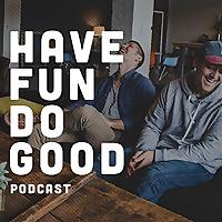 Have Fun Do Good   Volunteer, Social Impact Podcast