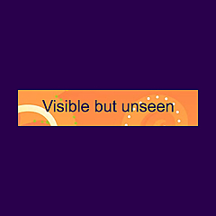 Visible but unseen