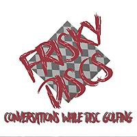 Frisky Discs - Conversations While Disc Golfing