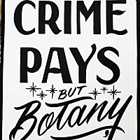 Crime Pays But Botany Doesn't