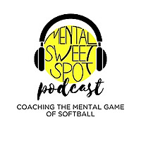 Coaching the Mental Game of Softball Podcast