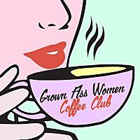 Grown Ass Women Coffee Club