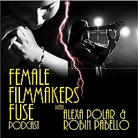 Female Filmmakers Fuse with Alexa Polar and Robin Pabello