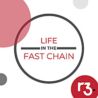 Life in the Fast Chain | A Blockchain Podcast from R3
