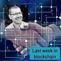 Last week in blockchain