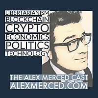 The Alex Merced Cast - Libertarianism, Blockchain and Economics