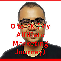 0 to 4K | Affiliate Marketing Journey