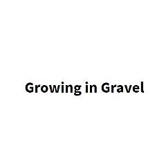 Growing in Gravel