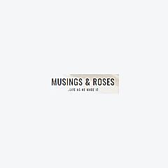 Musings & Roses