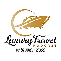The Luxury Travel Podcast with Allen Suss
