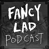 Fancy Lad Podcast