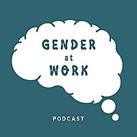 The Gender at Work Podcast