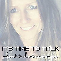 'It's Time to Talk' - Conversations to Elevate Consciousness
