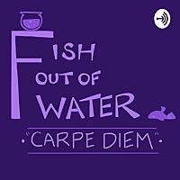 Fish Out Of Water: Carpe Diem