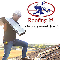 Roofing It! A Podcast by Armando Jacox, Jr.