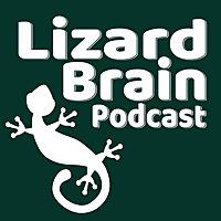 Lizard Brain Podcast