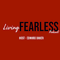 Living Fearless Podcast with Edward Baker