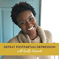 Defeat Postpartum Depression with Arielle Wozniak
