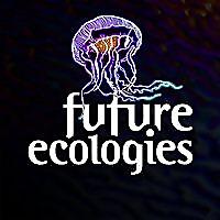 Future Ecologies