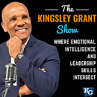 The Kingsley Grant Show: Where Leadership and Emotional Intelligence Intersect