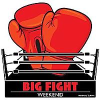 Big Fight Weekend