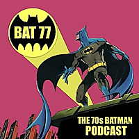 BAT 77 - The 70's Batman Podcast