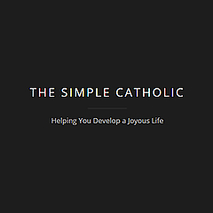 The Simple Catholic | A Pilgrim's Pursuit of a Joyous Life!