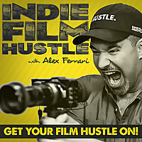 Indie Film Hustle - A Filmmaking Podcast