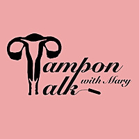 Tampon Talk with Mary