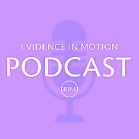 Evidence In Motion Podcast
